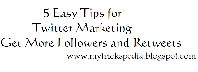 5 Easy Tips for Twitter Marketing - Get More Followers and Retweets