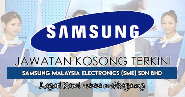Jawatan Kosong Terkini 2018 di Samsung Malaysia Electronics (SME) Sdn Bhd
