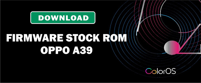 Download Firmware Stock ROM Oppo A39 CPH1605EX