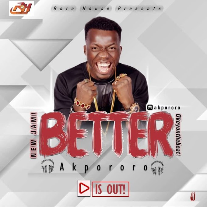 Download Music: Better by Akpororo