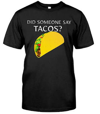 Did Someone Say Tacos Meme T Shirt Hoodie Sweatshirt Tee Shirts Sweater, did someone say taco tuesday