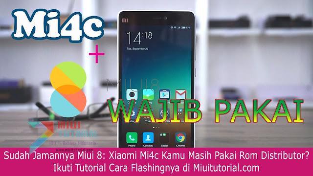 Sudah Jamannya Miui 8: Xiaomi Mi4c Kamu Masih Pakai Rom Distributor? Ikuti Tutorial Cara Flashingnya di Miuitutorial.com