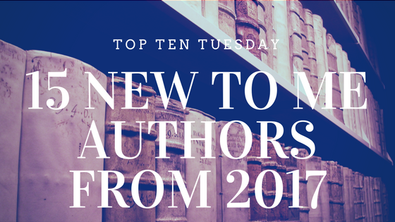 15 New to Me Authors from 2017 - TTT on Reading List
