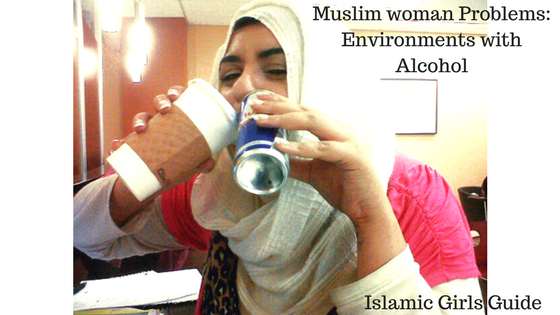 Muslim woman Problems: Environments with Alcohol | Islamic Girls Guide