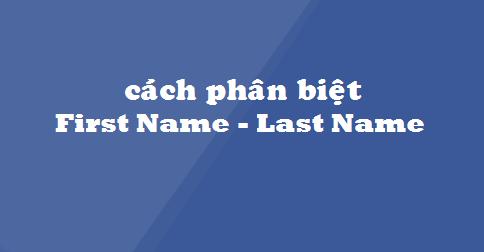 First name, Last name là gì? Hướng dẫn cách viết First-Middle-Last name chính xác nhất