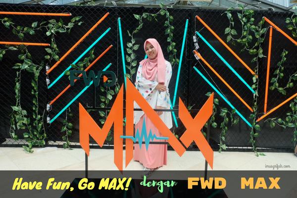 Have FUN, Go MAX dengan FWD MAX!