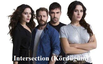 Intersection (Kördüğüm) Synopsis And Cast: Turkish Drama
