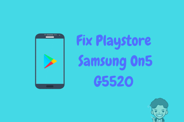Firmware Multi Language Samsung On5 G5520 dan Fix Playstore