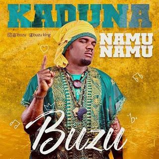 [Music] Sabuwar Wakar Buzu - Kaduna Namu Namu