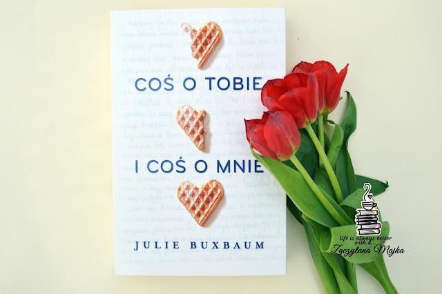 """Powiedz mi trzy rzeczy, których o tobie nie wiem - recenzja książki #214 - Julie Buxbaum """"Coś o Tobie i coś o mnie"""""""