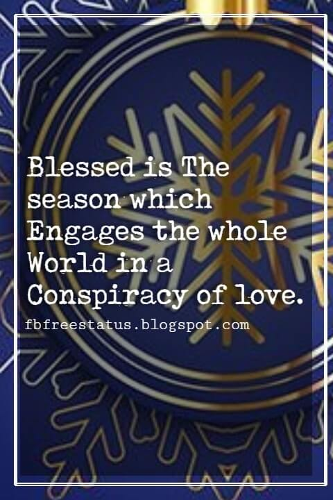 "Christmas Inspirational Quotes, ""Blessed is The season which Engages the whole World in a Conspiracy of love."" - Hamilton Wright Mabie"