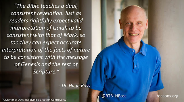 "Quote from Dr. Hugh Ross' book ""A Matter of Days: Resolving A Creation Controversy""- ""The Bible teaches a dual, consistent revelation. Just as readers rightfully expect valid interpretation of Isaiah to be consistent with that of Mark, so too they can expect accurate interpretation of the facts of nature to be consistent with the message of Genesis and the rest of Scripture."" #IsGenesisHistory #science #Bible #Christianity #Science #Interpretation"