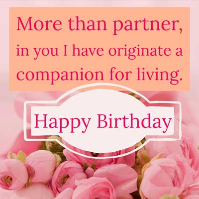 More than partner, in you I have originate a companion for living. Happy Birthday!!!