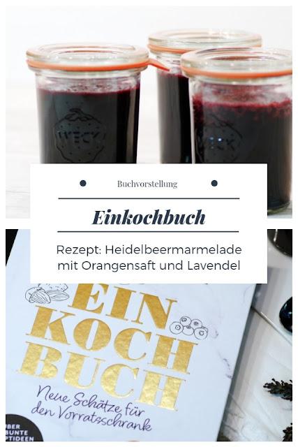 {Buchwerbung} Einkochbuch - Rezept Heidelbeermarmelade mit Orangensaft und Lavendel #buchvorstellung #einkochbuch #marmelade #heidelbeermarmelade #lavendel #orangensaft