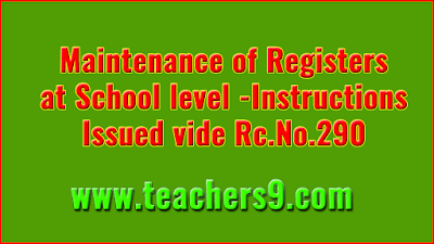Maintenance of Records and Registers at School level -Instructions Issued vide Rc.No.290