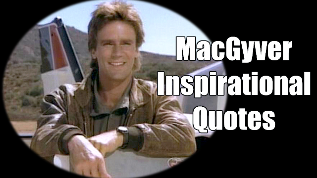 "Header image of the article: ""44 Inspirational MacGyver Quotes For Knowledge And Resourcefulness"" - A selection of quotes from the 80s classic TV Show MacGyver to inspire to use your knowledge and available resources."
