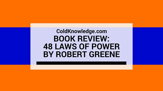 How To Review Book You Havent Read >> Book Review 48 Laws Of Power By Robert Greene Cold Knowledge
