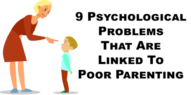 9 Psychological Problems That Are Linked To Poor Parenting