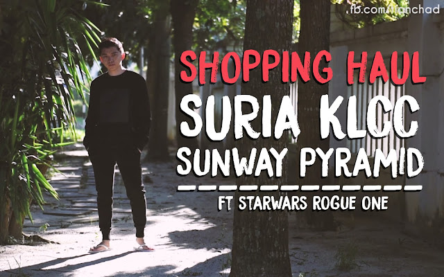 My Shopping Haul in Suria KLCC & Sunway Pyramid ft Starwars Rogue One (Christmas Edition)