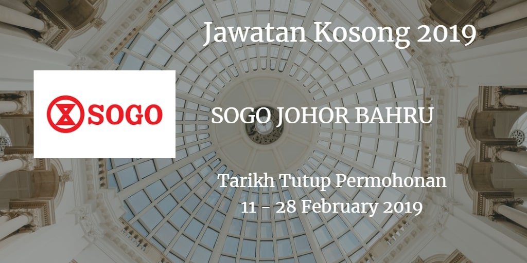Jawatan Kosong SOGO JOHOR BAHRU 11 - 28 February 2019