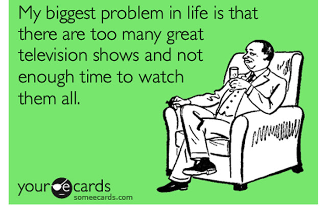 """""""El mayor problema de mi vida es que hay demasiadas series de TV buenas y no tengo suficiente tiempo para verlas todas"""""""