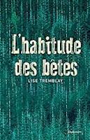 http://tantquilyauradeslivres.blogspot.com/2018/10/lhabitude-des-betes-lise-tremblay.html
