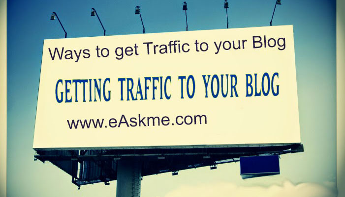 11 Sure Fire Ways to get Traffic to your Blog: eAskme