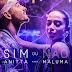 Em menos de um mês videoclipe de 'Sim ou Não' de Anitta com Maluma ultrapassa 20 milhões de acesso