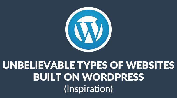 8 Unbelievable Types of Websites Built on WordPress (& How t
