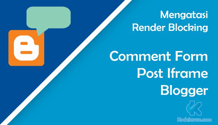 Mengatasi Render Blocking Dari JS Comment Form Post Iframe Blogger