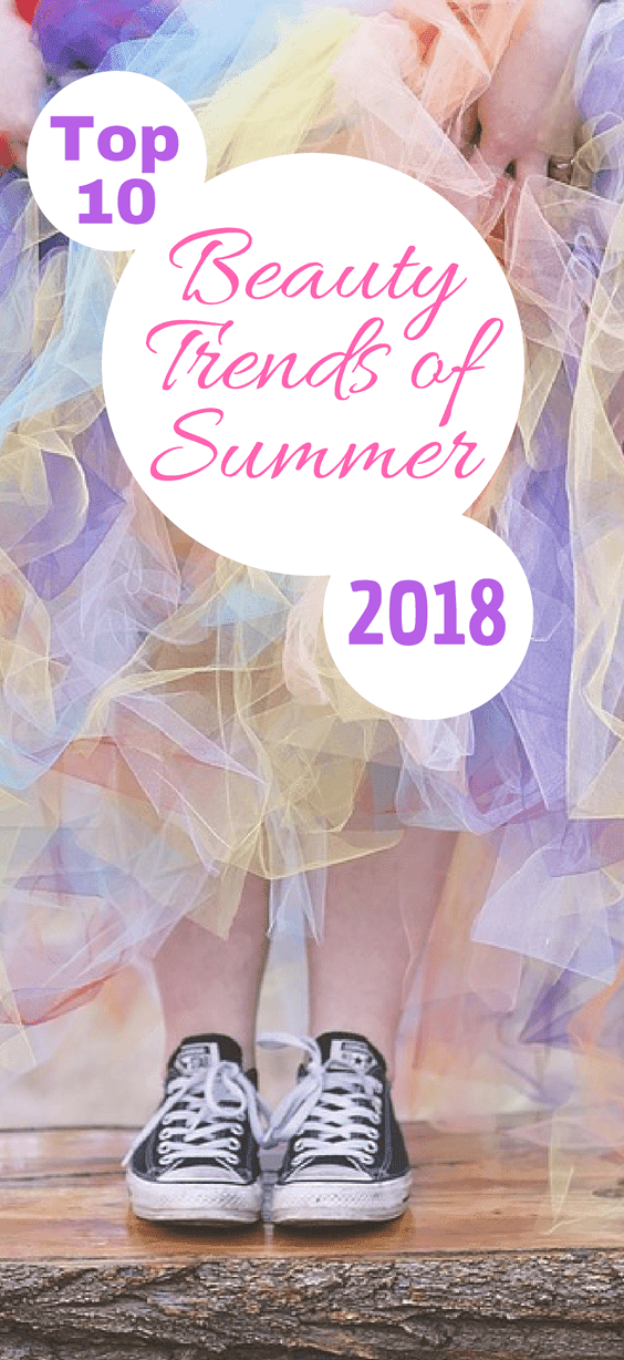 The Top 10 Beauty Trends Of Summer 2018