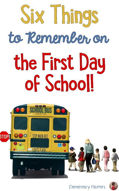 Six Things to remember on the first day of school: for novices and experienced teachers, some helpful reminders for that big day!