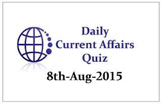 Current Affairs Quiz- 8th August 2015