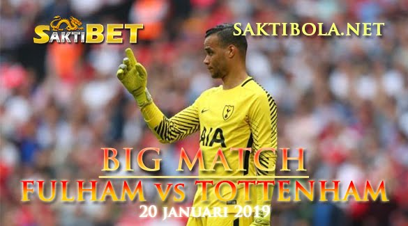 Prediksi Sakti Taruhan bola Fulham vs Tottenham Hotspur 20 JANUARI 2019