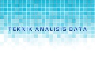 Makalah Teknik Analisis Data (Metodologi Penelitian)