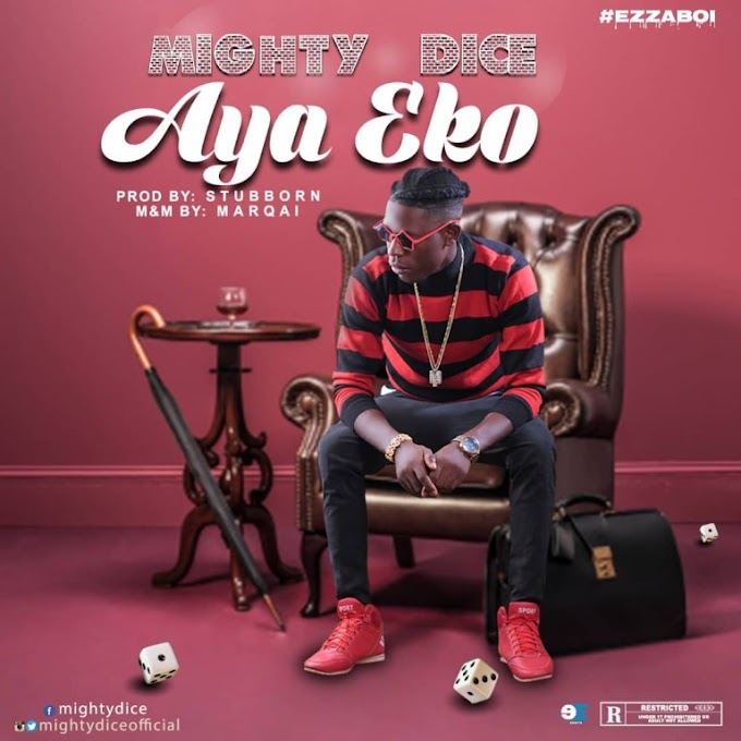 DOWNLOAD MP3: Mighty Dice – Aya Eko