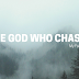 The God Who Chases (My God Story)