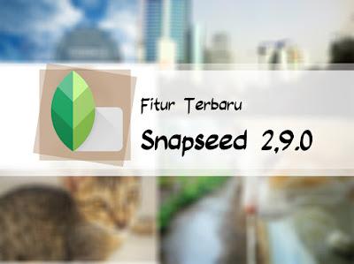 yaitu salah satu aplikasi edit foto android yang sudah banyak penggunanya Fitur terbaru Snapseed Android