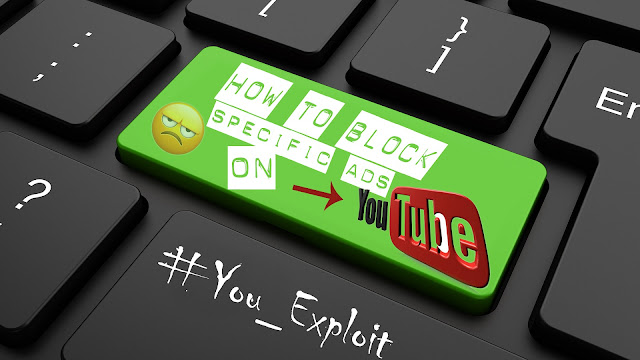 Intend Blocking Specific ads on Youtube? Then this is how to