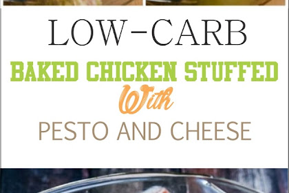 LOW-CARB BAKED CHICKEN STUFFED WITH PESTO AND CHEESE