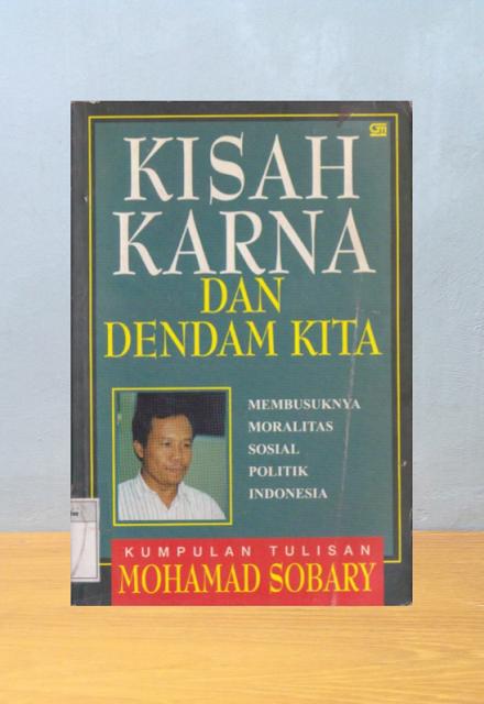 KISAH KARNA DAN DENDAM KITA, Mohamad Sobary