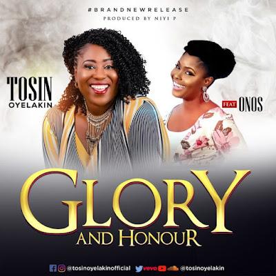 Tosin Oyelakin - Glory and Honour Lyrics