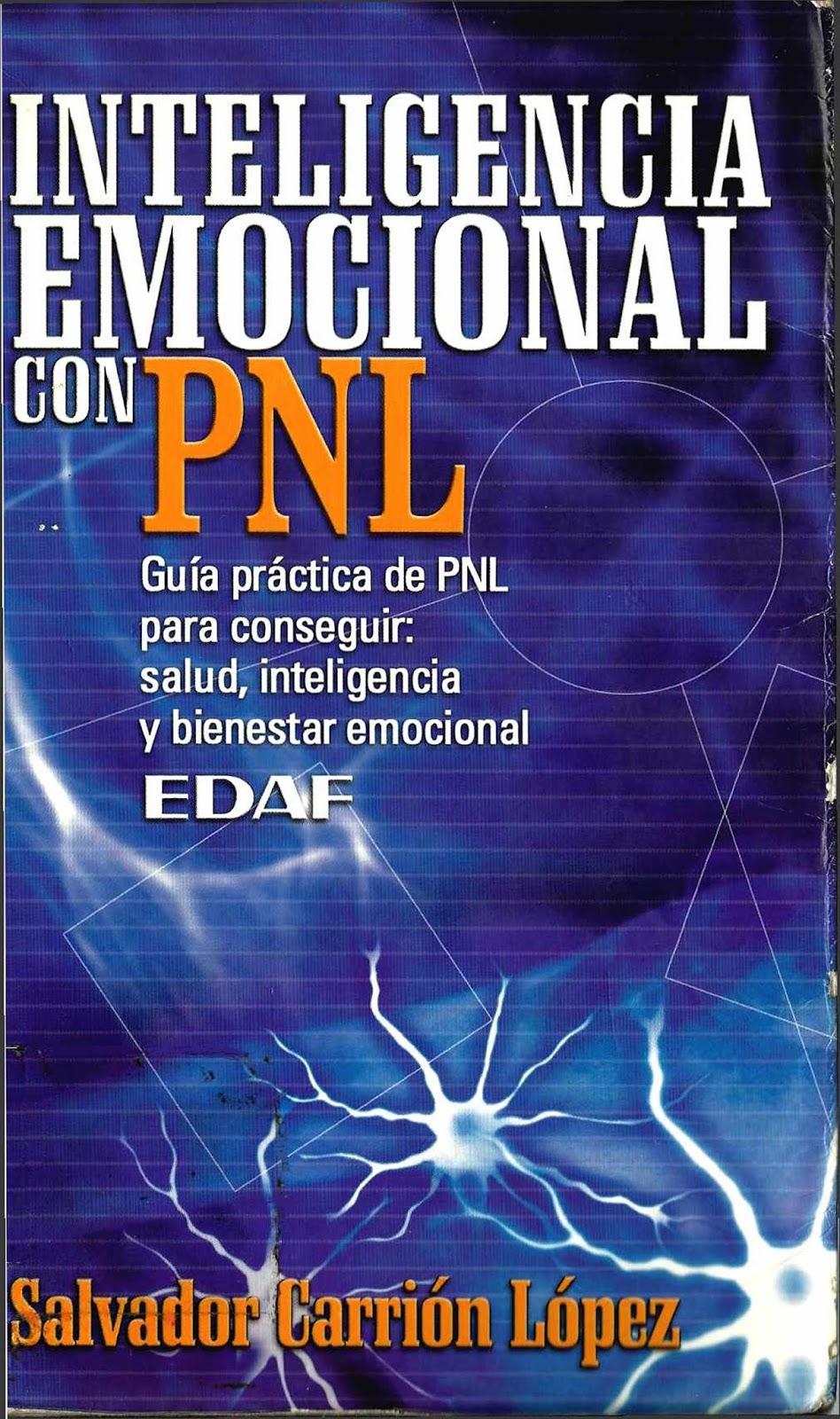 Inteligencia emocional con PNL: Guía practica de PNL para conseguir: Salud, inteligencia y bienestar emocional – Salvador Carrión López