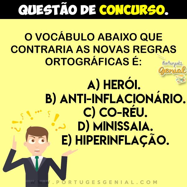 O vocábulo abaixo que contraria as novas regras ortográficas é:  herói, anti-inflacionário, co-réu, minissaia...
