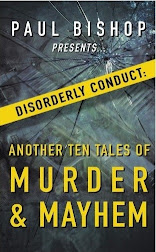 PAUL BISHOP PRESENTS… DISORDERLY CONDUCT: ANOTHER TEN TALES OF MURDER & MAYHEM!