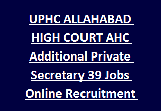 UPHC ALLAHABAD HIGH COURT AHC Additional Private Secretary 39 Jobs Online Recruitment Exam Notification 2017
