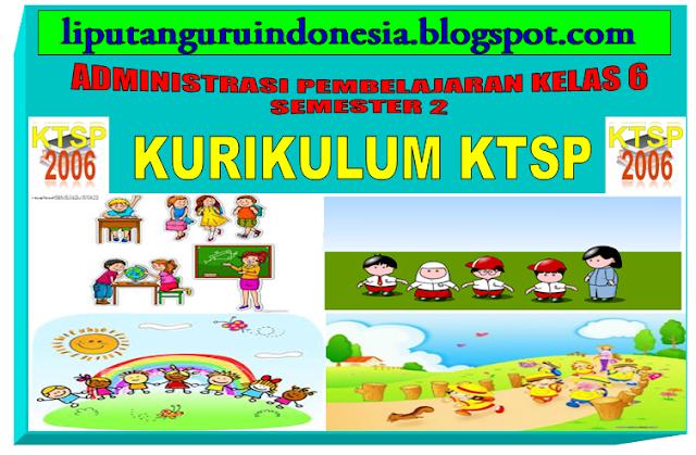 Download perangkat administrasi pembelajaran kelas 6 Semester 2 Kurikulum KTSP