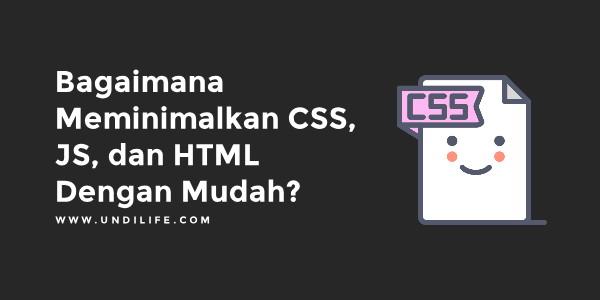 Bagaimana Meminimalkan CSS, JS, dan HTML Dengan Mudah?