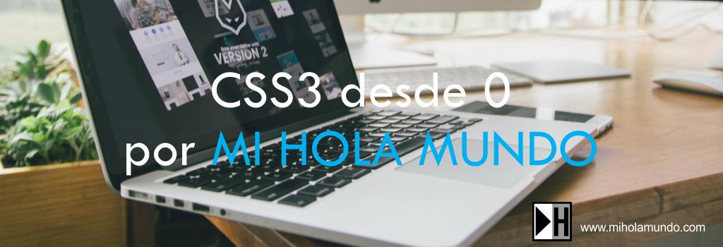 CSS3 desde 0 por MI HOLA MUNDO