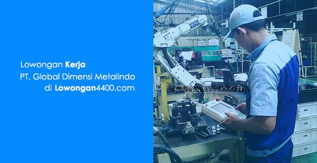 Lowongan Kerja PT. Global Dimensi Metalindo Jababeka Cikarang